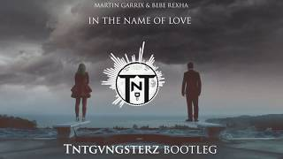 Martin Garrix & Bebe Rexha - In The Name Of Love (TNTgvngsterz Bootleg)