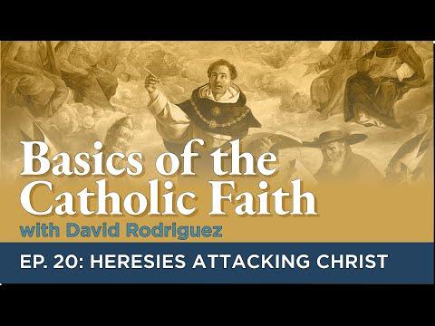 Episode 20: Heresies Attacking Christ   Basics of the Catholic Faith