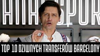 SMOKOWSKI I JEGO TOP 10 DZIWNYCH TRANSFERÓW BARCELONY
