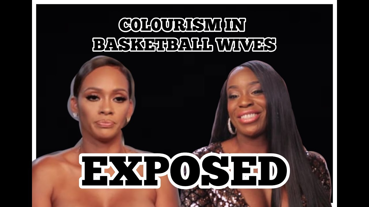 Col0urism In Basketball Wives Exposed Analysis Youtube