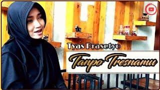 Tyas Prasetya - Tanpo Tresnamu denny caknan cover