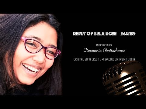Reply of Bela Bose by Dipanwita Bhattacharjee (Original tune Credit by Sir Anjan Dutta)