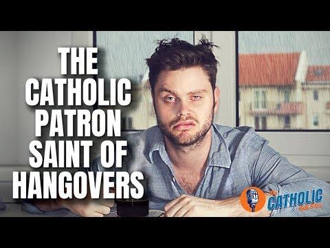 The Catholic Patron Saint of Hangovers   The Catholic Talk Show