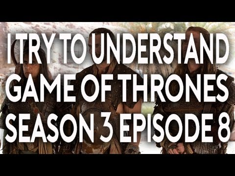 I Try To Understand Game of Thrones Season 3 Episode 8