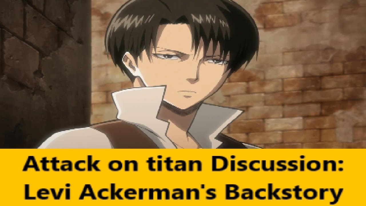 Attack On Titan Discussion Levi Ackerman S Backstory Youtube