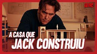 A CASA QUE JACK CONSTRUIU [O filme mais perturbador do ano?]