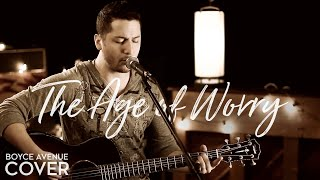 Watch Boyce Avenue The Age Of Worry video