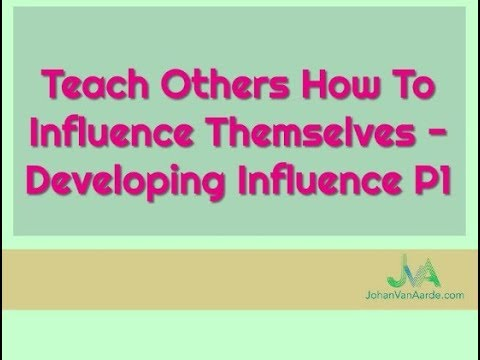 Teach Others How To Influence Themselves - Developing Influence P1