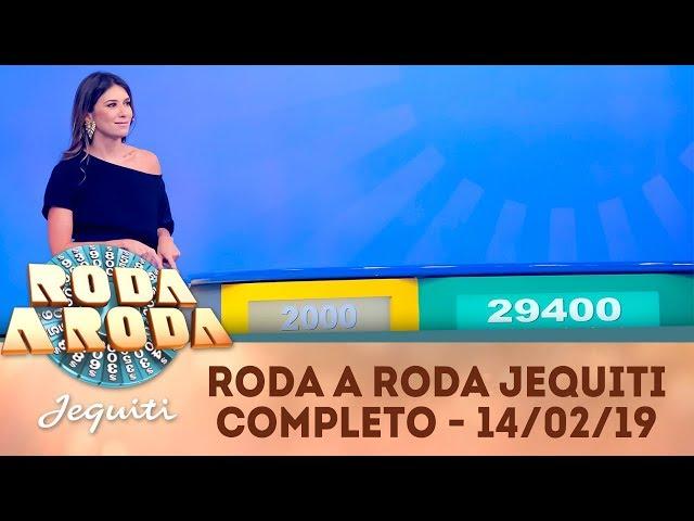Roda a Roda Jequiti (14/02/19) | Completo