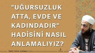 """""""UĞURSUZLUK ATTA, EVDE VE KADINDADIR"""" HADİSİNİ NASIL ANLAMALIYIZ?"""
