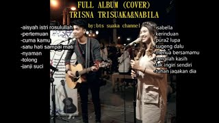 Download Lagu TERBARU FULL ALBUM (cover) TRISNA Trisuaka & Nabila mp3