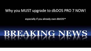 Why Upgrade To Dbdos™ Pro 7