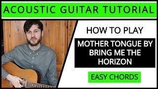 Bring Me The Horizon - Mother Tongue - Acoustic Guitar Tutorial