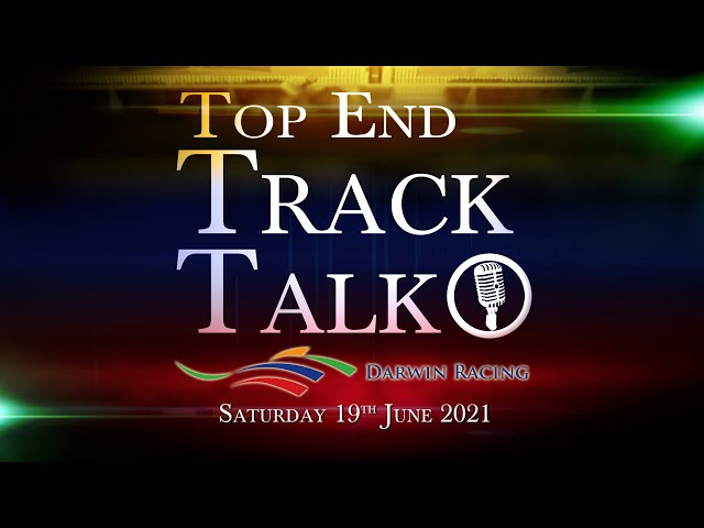 Top End Track Talk EP108 19 06 21