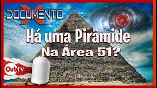 Há uma Pirâmide na Área 51 -  Documento X