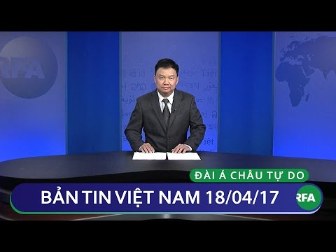 Bản tin Việt Nam 18/04/2017 | RFA Vietnamese News