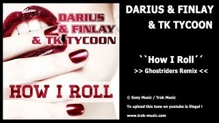 Repeat youtube video Darius & Finlay & TK Tycoon - How I Roll (Ghostriders Remix)