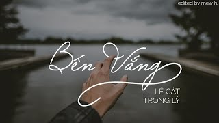 [Lyrics] Bến Vắng - Lê Cát Trọng Lý (Cover)