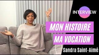 Sandra Saint-Aimé: Histoire d'une vocation