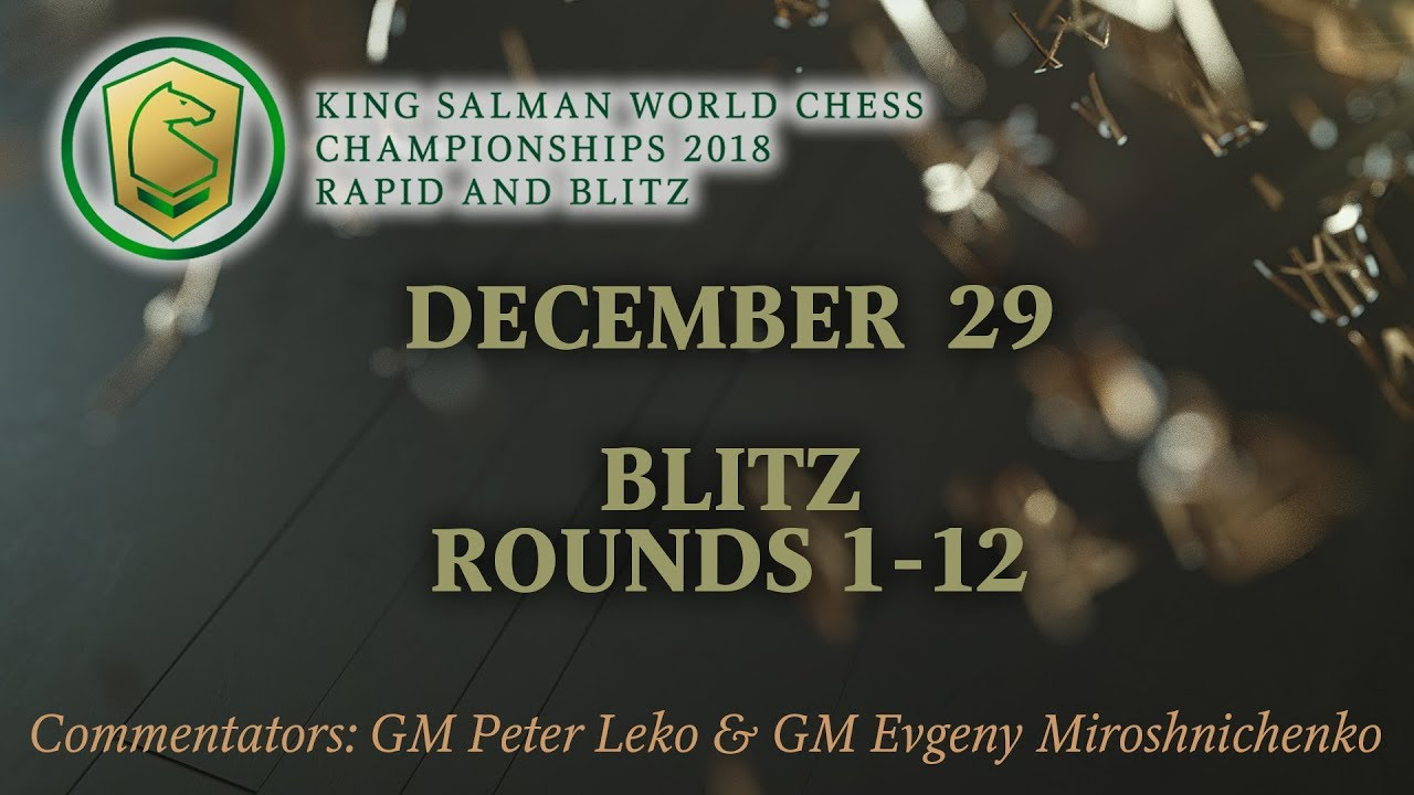 King Salman World Blitz Championship 2018  Rounds 1-12