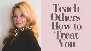 How to Teach Others How to Treat You  April Kirkwood  AprilOfCourse