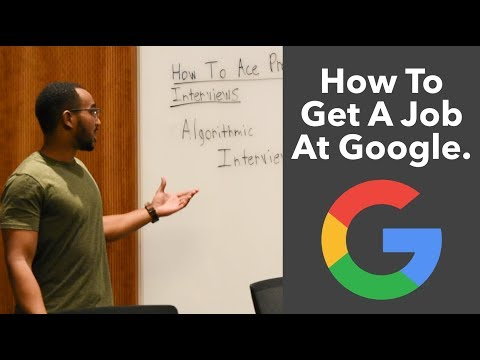 How To Get A Job At Google | The Ultimate Guide To Algorithmic/Coding Interviews