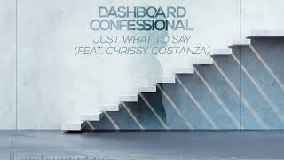 Dashboard Confessional: Just What To Say ft. Chrissy Costanza (Official Audio)