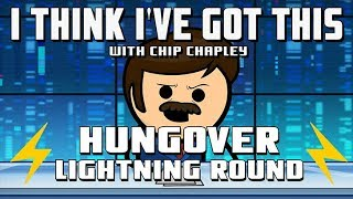 I Think I've Got This With Chip Chapley - Episode 8 Hungover Lightning Round