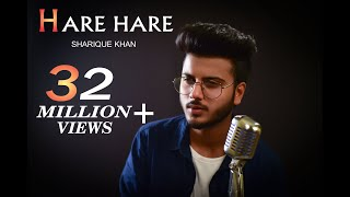 HARE HARE - HUM TO DIL SE HARE | UNPLUGGED COVER | SHARIQUE KHAN | JOSH | NEW VERSION SAD SONG 2018