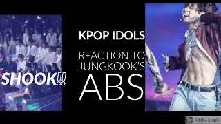 KPOP IDOLS REACTION TO JUNGKOOK'S ABS IN FAKE LOVE@MMA 2018