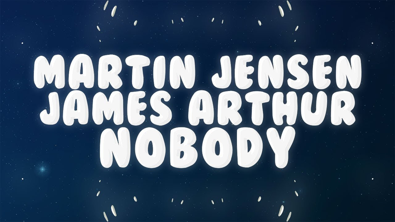 Martin Jensen James Arthur Nobody Lyrics Youtube Check amazon for you're nobody 'til somebody loves you mp3 download these lyrics are submitted by burkul4 browse other artists under j:j2 j3 j4 j5 j6. martin jensen james arthur nobody lyrics
