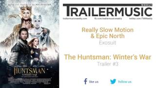 The Huntsman: Winter's War - Trailer #3 Exclusive Music (Really Slow Motion & Epic North - Exosuit)