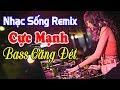Download Mp3 Nhạc Sống Remix CỰC MẠNH - Bass Căng Đét -LK Bolero Remix - MC Anh Quân #22