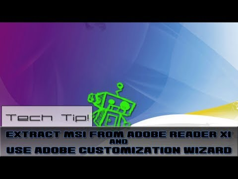 Tech Tip! - Extract MSI From Adobe Reader XI and Use Adobe