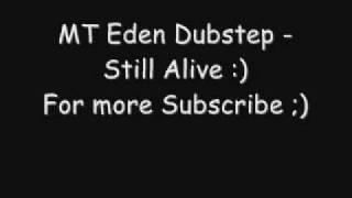 MT Eden Dubstep - Still Allive