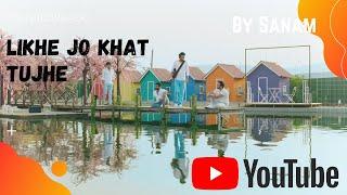 Likhe Jo Khat Tujhe Cover By Sanam - Lyric video