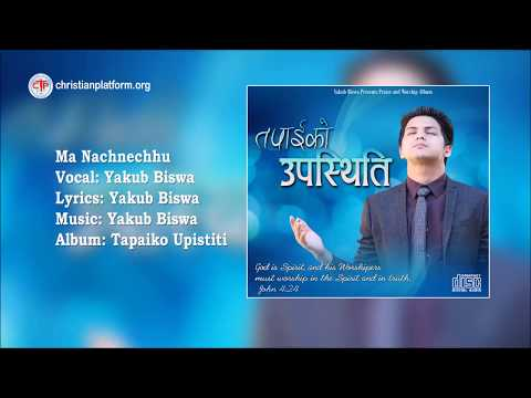 Ma Nachechhu (म नाच्नेछु )  Nepali Christian Song 2017 | by Yakub Biswa