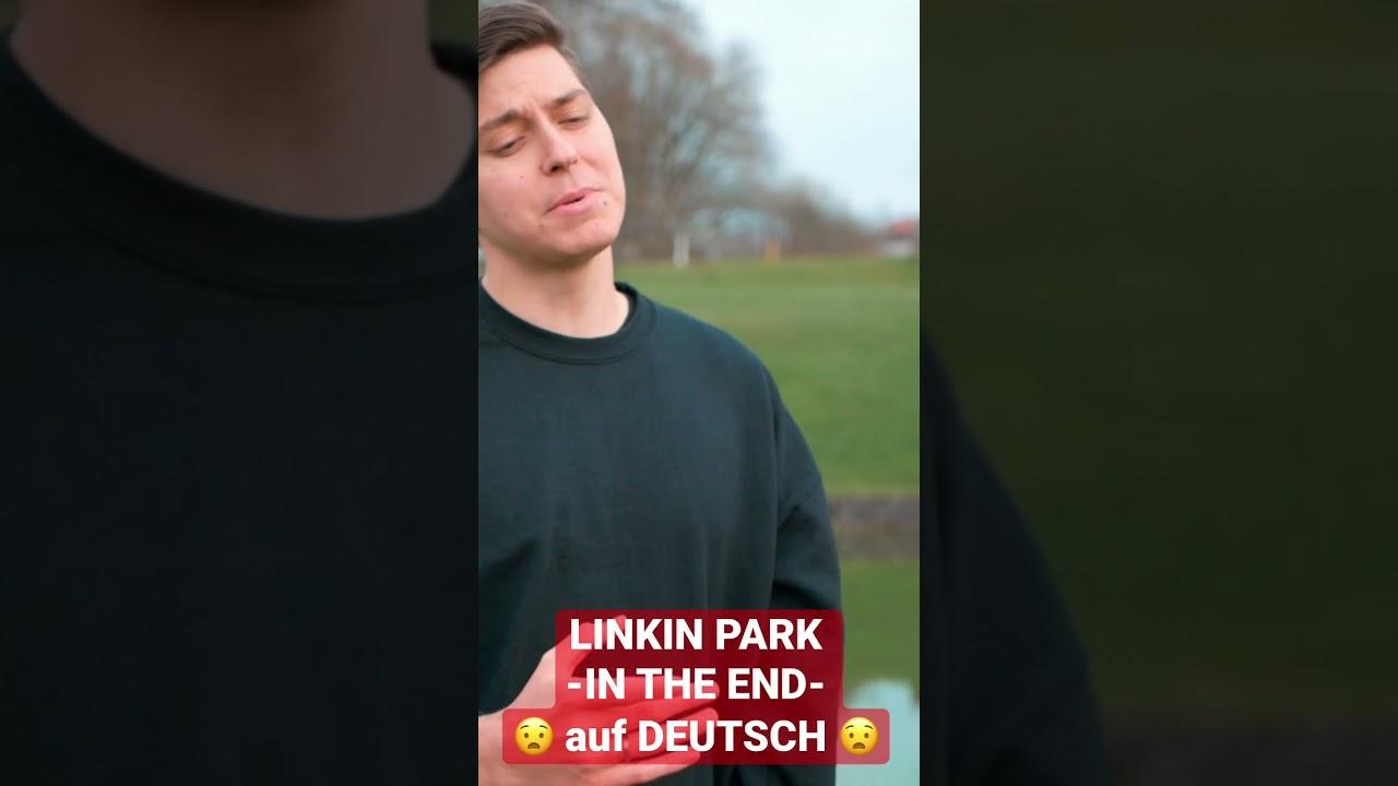 IN THE END von LINKIN PARK auf Deutsch!