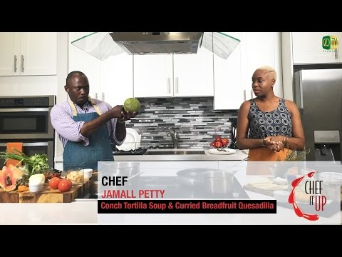 Chef it Up - Conch Tortilla Soup & Curried Breadfruit Quesadilla -Chef Jamall Petty