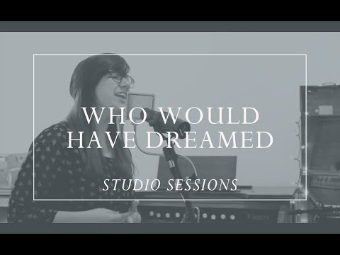 Who Would Have Dreamed [Prepare Him Room Studio Sessions]