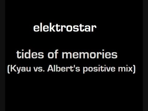 Elektrostar - tides of memories(Kyau vs Albert positive mix)