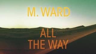 "M. Ward - ""All The Way"""
