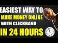 Easiest Way To Make Money Online With Clickbank In 24 Hours