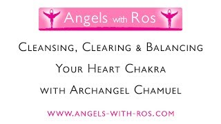 Heart Chakra - Cleansing, Clearing & Balancing with Archangel Chamuel - Guided Meditation
