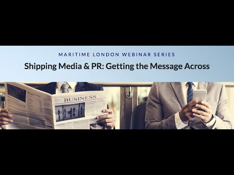 SHIPPING MEDIA & PR: GETTING THE MESSAGE ACROSS