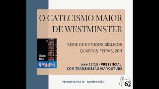 CATECISMO MAIOR - PERGUNTAS 75 A 78 - A SANTIFICAÇÃO