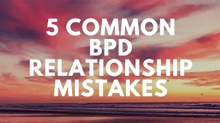 5 common bpd relationship mistakes