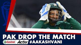 #CWC19: PAKISTAN drop the MATCH: Castrol Activ #AakashVani