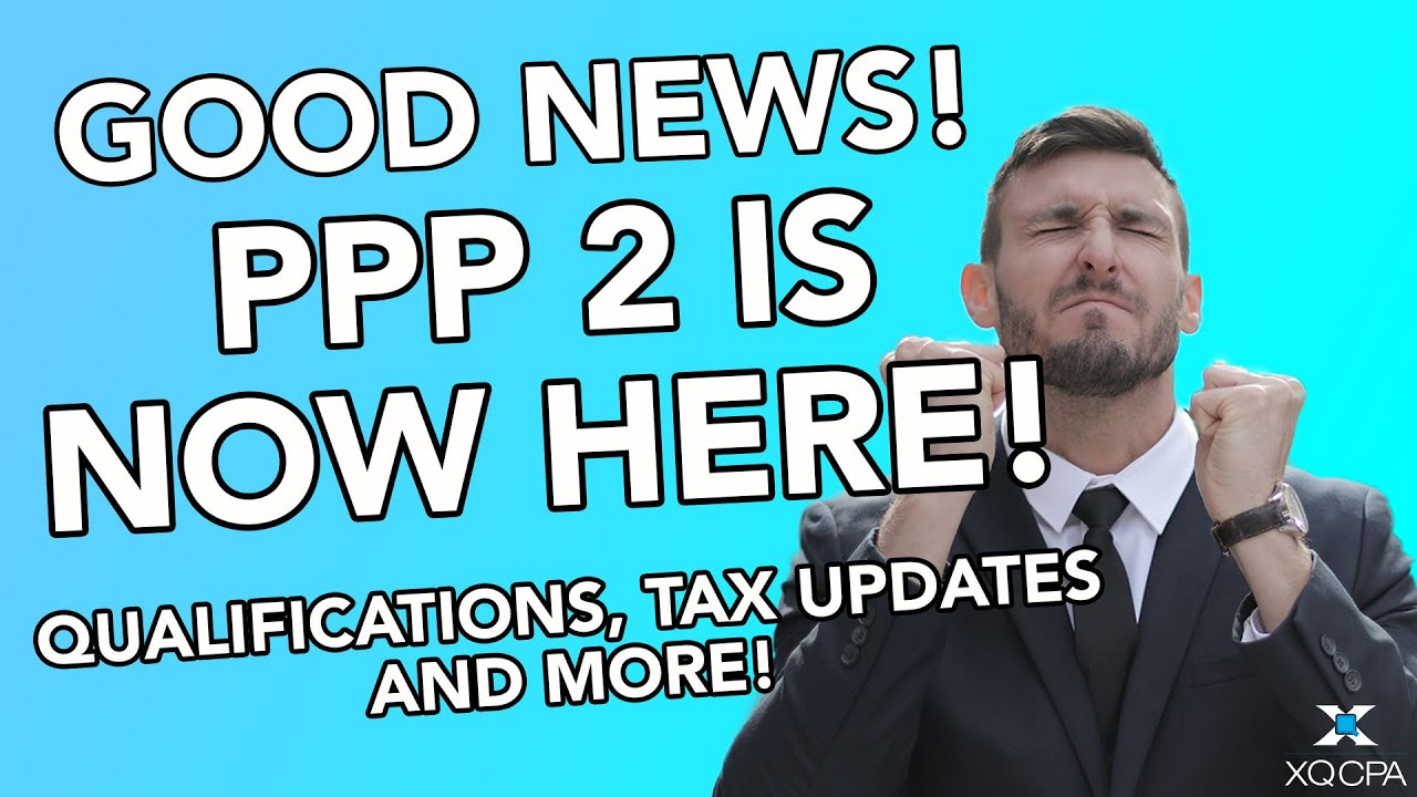 Good News! PPP 2 (PPP Round 2) Is Here! Who Qualifies, Tax Updates, and More!