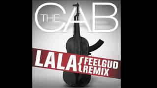 The Cab - La La (Feelgud Radio Remix)